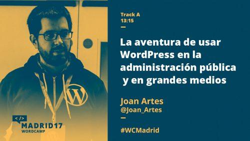 La aventura de usar WordPress en la administración pública y en grandes medios - Joan Artés